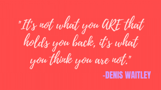 It's not what you are that holds you back, it's what you think you are not.